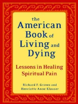 The American Book of Living and Dying: Lessons in Healing Spiritual Pain (Paperback)