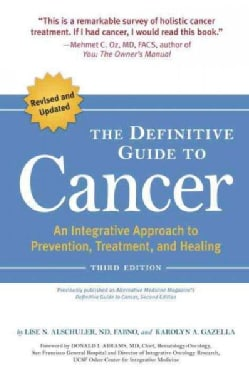 The Definitive Guide to Cancer: An Integrative Approach to Prevention, Treatment, and Healing (Paperback)