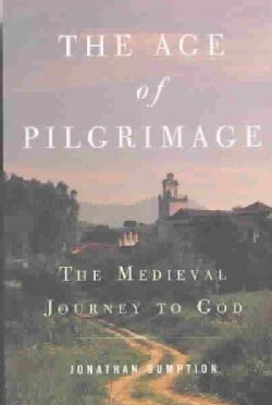 The Age of Pilgrimage: The Medieval Journey to God (Paperback)