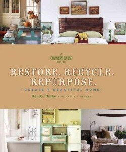 Restore, Recycle, Repurpose: Create a Beautiful Home (Hardcover)