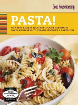 Good Housekeeping Pasta!: Our Best Recipes from Fettuccine Alfredo & Pasta Primavera to Sesame Noodles & Baked... (Spiral bound)