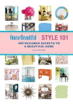 House Beautiful Style 101: 400 Designer Secrets to a Beautiful Home (Paperback)