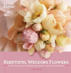 Beautiful Wedding Flowers: More Than 300 Corsages, Bouquets, and Centerpieces (Paperback)