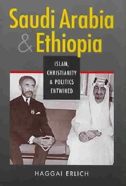 Saudi Arabia And Ethiopia: Islam, Christianity, And Politics Entwined (Hardcover)