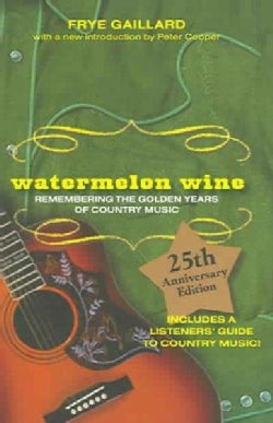 Watermelon Wine: Remembering The Golden Years Of Country Music (Paperback)