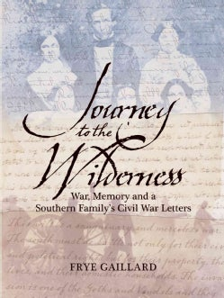Journey to the Wilderness: War, Memory and a Southern Family's Civil War Letters (Hardcover)