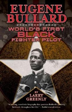 Eugene Bullard: Worlds First Black Fighter Pilot (Paperback)
