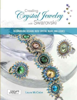Creating Crystal Jewelry with Swarovski: 65 Sparkling Designs with Crystal Beads and Stones (Paperback)