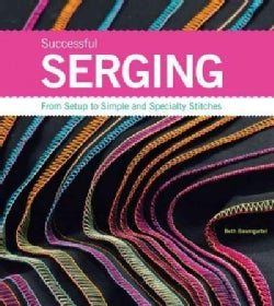 Successful Serging: From Setup to Simple and Specialty Stitches (Paperback)