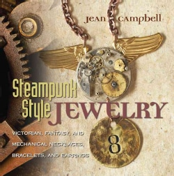 Steampunk-Style Jewelry: Victorian, Fantasy, and Mechanical Necklaces, Bracelets, and Earrings (Paperback)