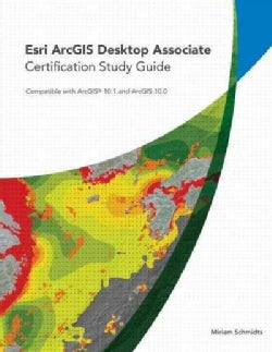 Esri ArcGIS Desktop Associate Certification: Compatible With ArcGISs 10.0 and Arcgis 10.0