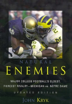 Natural Enemies: Major College Football's Oldest, Fiercest Rivalry-Michigan Vs. Notre Dame (Paperback)