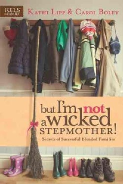But I'm Not a Wicked Stepmother!: Secrets of Successful Blended Families (Paperback)