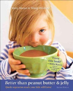 Better Than Peanut Butter & Jelly: Quick Vegetarian Meals Your Kids Will Love (Paperback)
