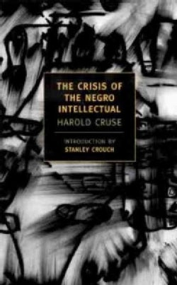 The Crisis Of The Negro Intellectual: A Historical Analysis Of The Failure Of Black Leadership (Paperback)