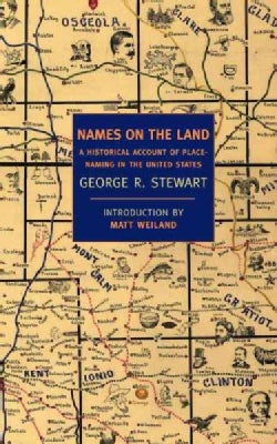 Names On The Land: A Historical Account of Place-Naming in the United States (Paperback)