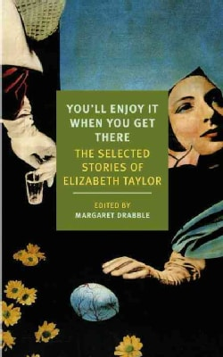 You'll Enjoy It When You Get There: The Stories of Elizabeth Taylor (Paperback)