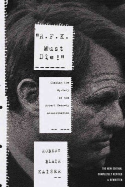 """R.F.K. Must Die!"": Chasing the Mystery of the Robert Kennedy Assassination (Paperback)"