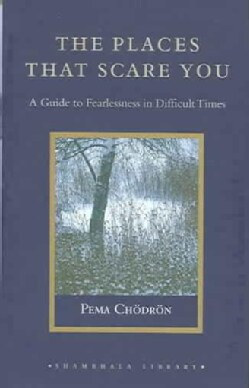 The Places That Scare You: A Guide To Fearlessness In Difficult Times (Hardcover)