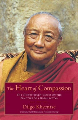The Heart of Compassion: The Thirty-seven Verses on the Practices of a Bodhisattva (Paperback)