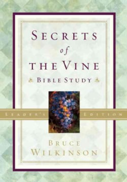 Secrets of the Vine: Bible Study, for Personal or Group Use (Paperback)