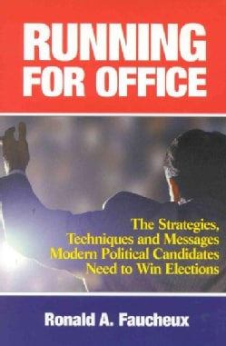 Running for Office: The Strategies, Techniques, and Messages Modern Political Candidates Need to Win Elections (Hardcover)