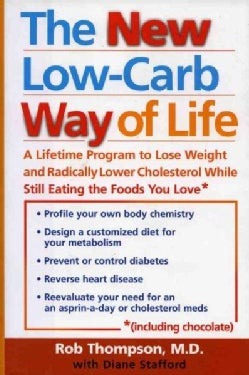 The New Low Carb Way of Life: A Lifetime Program to Lose Weight and Radically Lower Cholesterol While Still Eatin... (Hardcover)