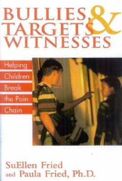 Bullies, Targets, And Witnesses: Helping Children Break The Pain Chain (Paperback)