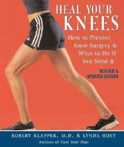 Heal Your Knees: How to Prevent Knee Surgery And What to Do If You Need It (Paperback)
