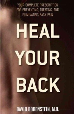 Heal Your Back: Your Complete Prescription for Preventing, Treating, and Eliminating Back Pain (Paperback)