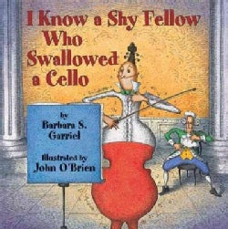 I Know a Shy Fellow Who Swallowed a Cello (Hardcover)