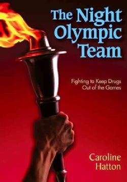 The Night Olympic Team: Fighting to Keep Drugs Out of the Games (Hardcover)