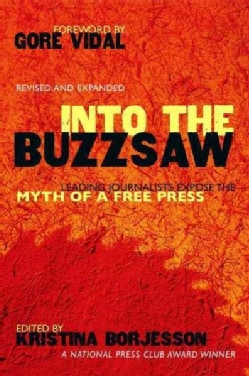 Into The Buzzsaw: LEADING JOURNALISTS EXPOSE THE MYTH OF A FREE PRESS (Paperback)