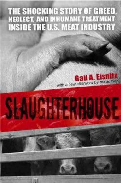 Slaughterhouse: The Shocking Story of Greed, Neglect, And Inhumane Treatment Inside the U.s. Meat Industry (Paperback)