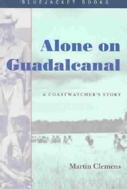 Alone on Guadalcanal: A Coastwatcher's Story (Paperback)