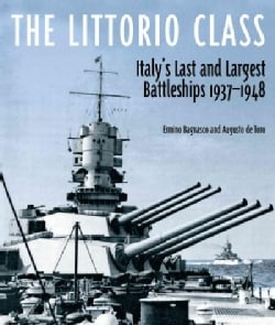 The Littorio Class: Italy's Last and Largest Battleships 1937-1948 (Hardcover)