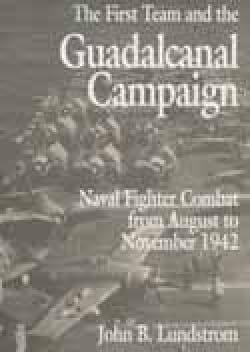 First Team And the Guadalcanal Campaign: Naval Fighter Combat from August to November 1942 (Paperback)