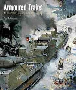 Armoured Trains: An Illustrated Encyclopedia 1826-2016 (Hardcover)