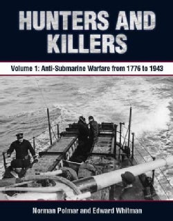 Hunters and Killers: Anti-Submarine Warfare from 1776 to 1943 (Hardcover)