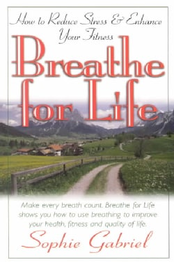Breathe for Life: How to Reduce Stress & Enhance Your Fitness (Paperback)