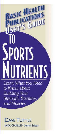 User's Guide to Sports Nutrients: Learn What You Need to Know About Building Your Strength, Stamina, and Muscles (Paperback)