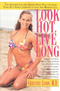 Look Hot, Live Long: The Prescription for Women Who Want to Look Their Best While Enjoying a Long and Healthy Life (Paperback)