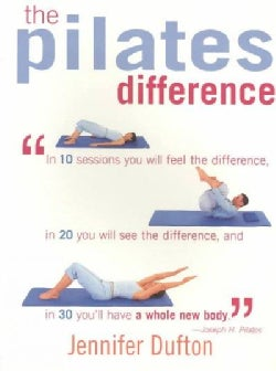 The Pilates Difference: In 10 Sessions You Will Feel the Difference, in 20 You Will See the Difference, and in 30... (Paperback)