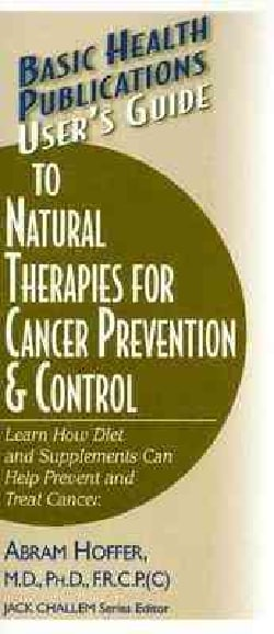 User's Guide To Natural Therapies For Cancer Prevention And Control: Learn How Diet And Supplements Can Help Prev... (Paperback)