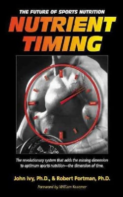 Nutrient Timing: The Future of Sports Nutrition (Paperback)