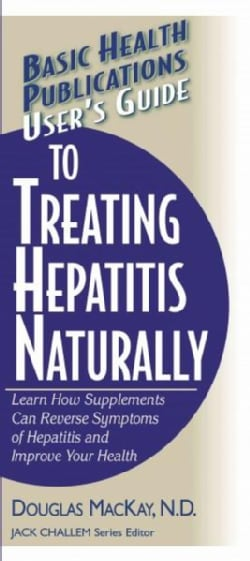 User's Guide To Treating Hepatitis Naturally: Learn How Supplements Can Reverse Symptoms of Hepatitis and Improve... (Paperback)
