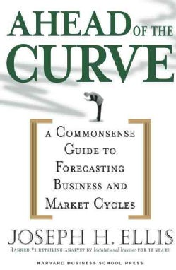 Ahead of the Curve: A Commonsense Guide to Forecasting Business And Market Cycle (Hardcover)