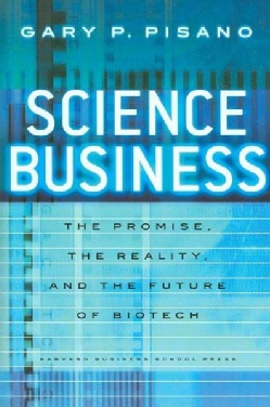 Science Business: The Promise, the Reality, and the Future of Biotech (Hardcover)