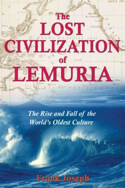 The Lost Civilization of Lemuria: The Rise And Fall of the World's Oldest Culture (Paperback)