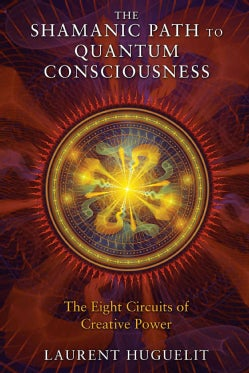 The Shamanic Path to Quantum Consciousness: The Eight Circuits of Creative Power (Paperback)